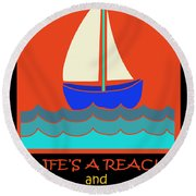Round Beach Towel featuring the digital art Life's A Reach And Then You Jibe by Vagabond Folk Art - Virginia Vivier