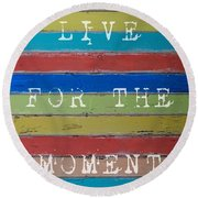 Round Beach Towel featuring the photograph Live For The Moment by Jocelyn Friis