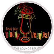 Lounge Series - Drink Your Bloody Veggies Round Beach Towel by Mary Machare