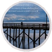 Round Beach Towel featuring the photograph Make A Small Moment A Great Moment by Jordan Blackstone