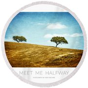 Meet Me Halfway - Poster Round Beach Towel by Mary Machare