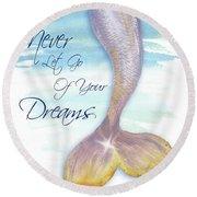 Mermaid Tail II (never Let Go Of Dreams) Round Beach Towel