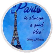 Paris Is Always A Good Idea Audrey Hepburn Quote Art Round Beach Towel by Michelle Eshleman
