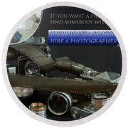 Round Beach Towel featuring the photograph Photographer Quote by Gunter Nezhoda