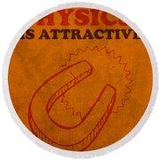 Physics Is Attractive Nerd Humor Poster Art Round Beach Towel