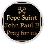 Pope Saint John Paul II Pray For Us Round Beach Towel