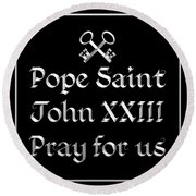 Pope Saint John Xxiii Pray For Us Round Beach Towel