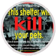 Shelter Will Kill Your Pets Round Beach Towel
