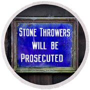 Stone Throwers Be Warned Round Beach Towel