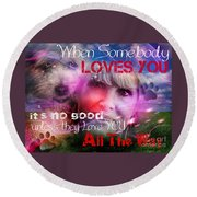 When Somebody Loves You - 1 Round Beach Towel