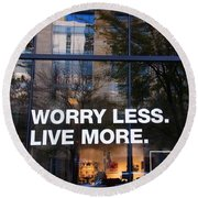 Worry Less Live More  Round Beach Towel