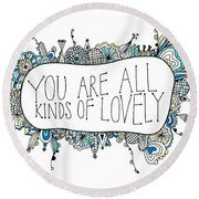 You Are All Kinds Of Lovely Round Beach Towel