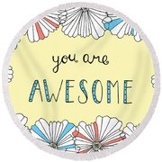 You Are Awesome Round Beach Towel