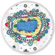 You Are My Favourite Round Beach Towel