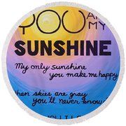 You Are My Sunshine Round Beach Towel