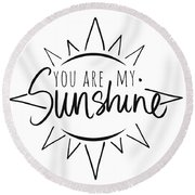 You Are My Sunshine With Sun Round Beach Towel