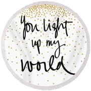 You Light Up My World Round Beach Towel by South Social Graphics