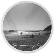 You Made My Day Round Beach Towel by Connie Fox