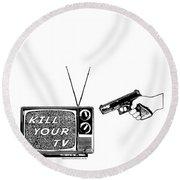 Kill Your Tv Round Beach Towel by Tony Koehl