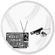 Kill Your Tv Round Beach Towel