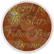 Reach For The Stars Follow Your Dreams Round Beach Towel