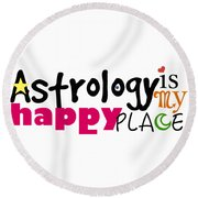 Astrology Is My Happy Place Round Beach Towel