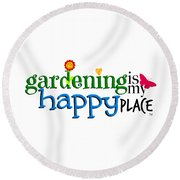Gardening Is My Happy Place Round Beach Towel