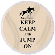 Keep Calm And Jump On Horse Round Beach Towel by Patricia Barmatz