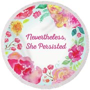 Nevertheless, She Persisted Round Beach Towel