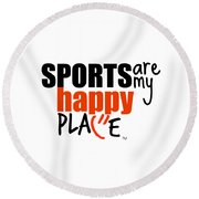 Sports Are My Happy Place Round Beach Towel by Shelley Overton