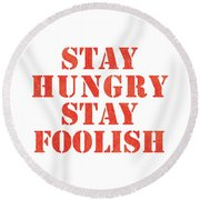 Stay Hungry Stay Foolish Round Beach Towel by Studio Grafiikka
