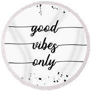 Text Art Good Vibes Only  Round Beach Towel