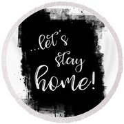 Text Art Let's Stay Home Round Beach Towel