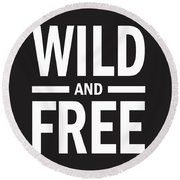 Wild And Free Round Beach Towel