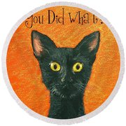 You Did What? Round Beach Towel