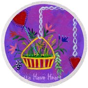You Gotta Have Heart  Round Beach Towel
