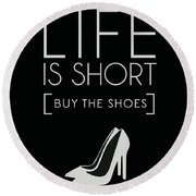 Life Is Short , Buy The Shoes - Minimalist Print - Typography - Quote Poster Round Beach Towel