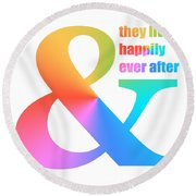And They Lived Happily Ever After Round Beach Towel