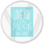 Round Beach Towel featuring the digital art Love You To The Moon And Back by Marianna Mills