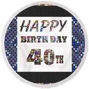 40th Happy Birthday Greeting Cards Pillows Curtains Phone Cases Tote By Navinjoshi Fineartamerica Round Beach Towel