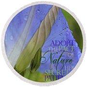 Adopt The Pace Of Nature Round Beach Towel