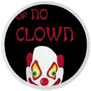 Ain't Scared Of No Clown Round Beach Towel