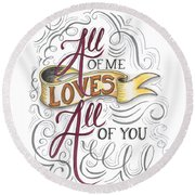 All Of Me Loves All Of You Round Beach Towel