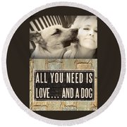 All You Need Is A Dog Round Beach Towel