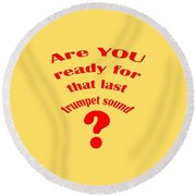 Are You Ready For The Last Trumpet Sound Round Beach Towel