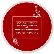 Not My Circus Not My Monkeys Round Beach Towel by Menega Sabidussi