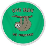 Funny And Cute Sloth Live Slow Die Whenever Cool Statement  Round Beach Towel