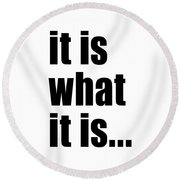 Round Beach Towel featuring the photograph It Is What It Is On Black Text by Bruce Stanfield