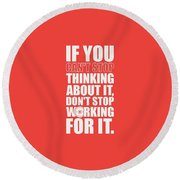 If You Cant Stop Thinking About It, Dont Stop Working For It. Gym Motivational Quotes Poster Round Beach Towel