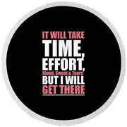 It Will Take Time, Effort, Blood, Sweat Tears But I Will Get There Life Motivational Quotes Poster Round Beach Towel